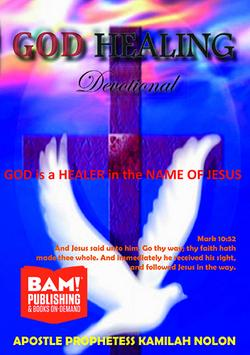 GOD Healing Devotional Book By: GOD Through Apostle Prophetess Kamilah Nolon