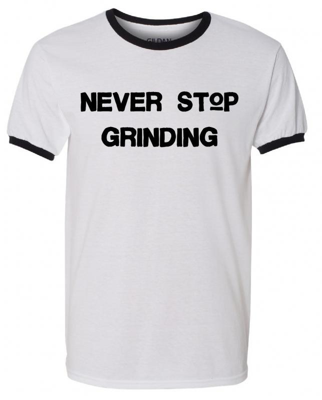 Never Stop Grinding